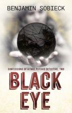 Black Eye: Confessions of a Fake Psychic Detective #2 (Watty Award Winner) by BenSobieck