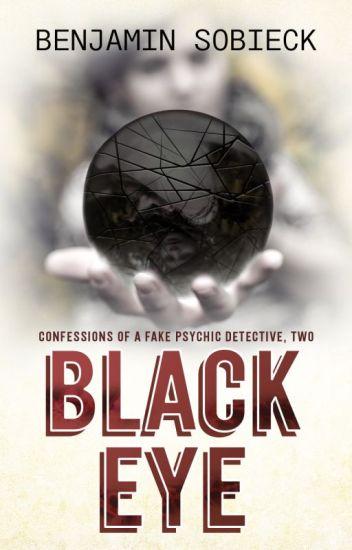 Black Eye: Confessions of a Fake Psychic Detective #2 (Watty Award Winner)