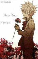 Hate me.. Hate you... by Hanarala
