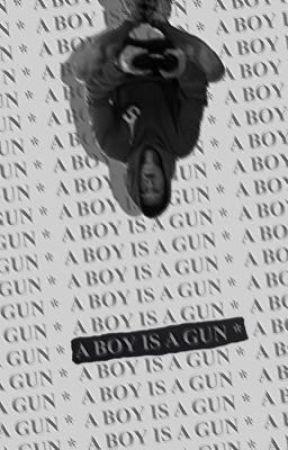 A BOY IS A GUN *    ˢᵗᵃᵗᵘˢ by ruephorias