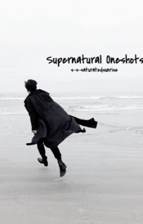 Supernatural Oneshots | ✓ by saturateds-nrise
