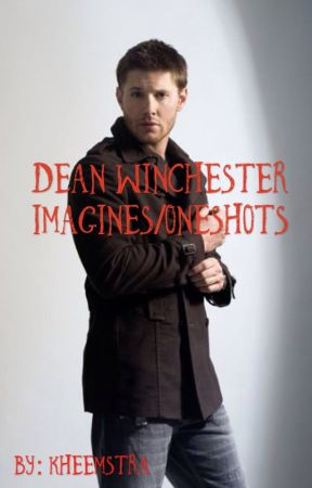 Dean Winchester Imagines/Oneshots by kheemstra
