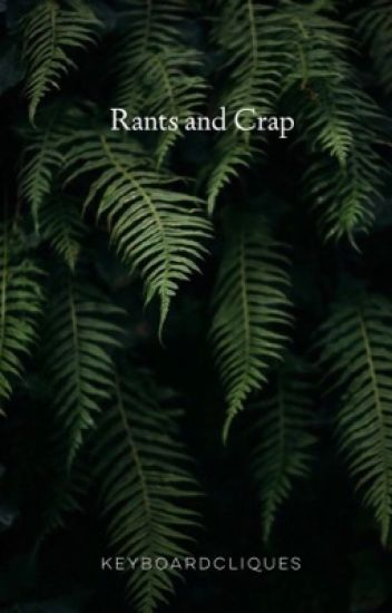 Rants and Crap