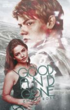 Good And Gone || The Maze Runner by EmRose__