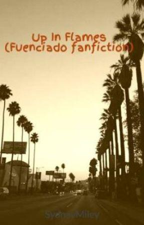Up In Flames (Fuenciado fanfiction) by SydneySabotage
