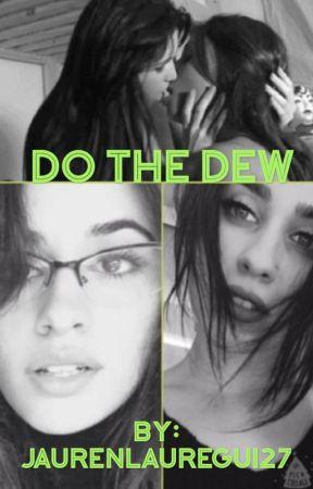 Do the Dew by JaurenLauregui27