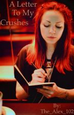 A Letter To My Crushes by Alex-Welsh