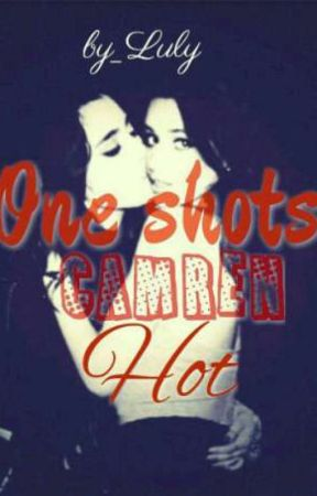 One shots Camren hot  by JustLuly