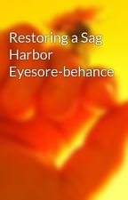 Restoring a Sag Harbor Eyesore-behance by kimmendeni