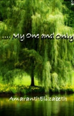 .... My One And Only (AU) by AmaranthElizabeth