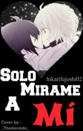 Solo Mirame A Mí [Mikayuu] by hikarifujoshi02