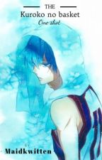 Kuroko No Basket 〖 One Shots 〗 by maidkwitten
