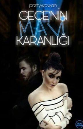 GECE'NİN MAVİ KARANLIĞI (TAMAMLANDI) by pretywomn