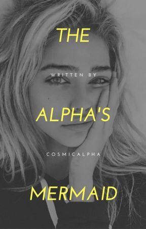 The Alpha's Mermaid [COMPLETE] by AshlyNikkii