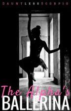 The Alpha's Ballerina (#Wattys2016) by DauntlessScorpio