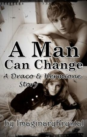 A Man Can Change - A Draco/Hermione Story by ImaginaryKrystal