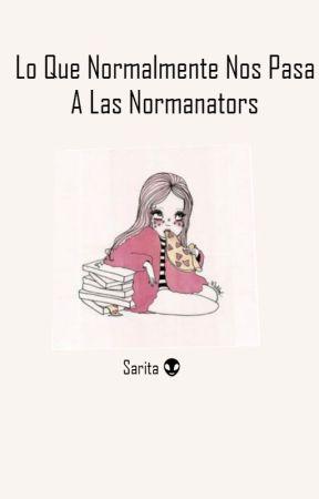 Lo que Normalmente Nos Pasa A Las Normanators by Tokkiiu