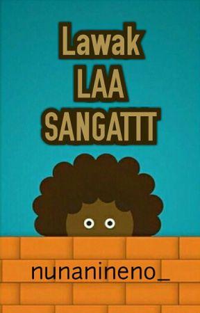 Lawak LAA SANGATTT  [✔] by mshdgsjhshsgd