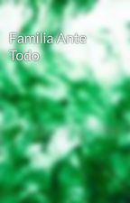 Familia Ante Todo by EmeraldInk4Blood