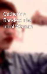 Catherine Barkley: The Ideal Woman by zoeariana