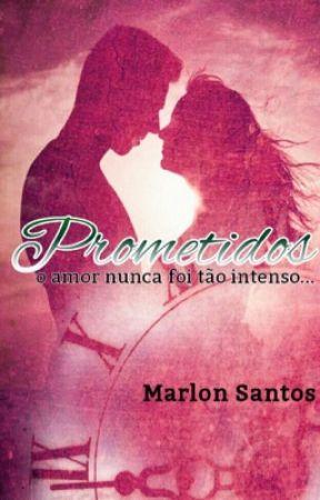 PROMETIDOS (Concluída) by MarlonSantosLS
