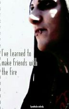 I've Learned to Make Friends with the Fire (Chris Motionless) by loserxwithxdreams