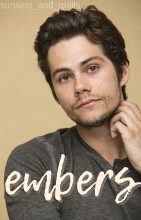 Embers // Dylan O'Brien X Reader by sunsets_and_quills
