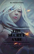 The Secret Anbu (Naruto Fanfic) ×EDITING× by hanafuda