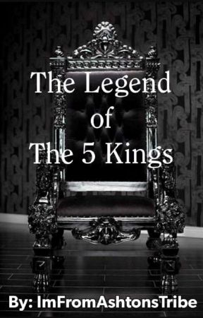 The Legend of the 5 Kings by ImFromAshtonsTribe