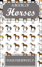 A Book of Horses by -causewhynot-