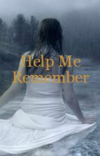 Help Me Remember by GACfan4life