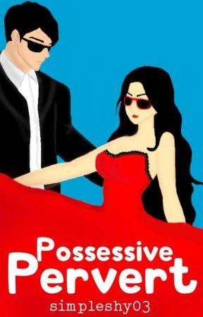 Possessive Pervert by simpleshy03