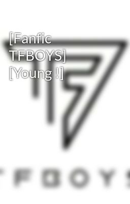 [Fanfic TFBOYS] [Young !]
