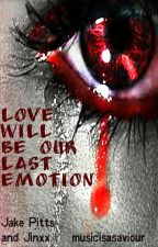 Love Will Be Our Last Emotion- Janxx by musicisasaviour