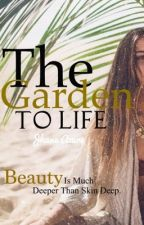 The Garden To Life (Beauty Insights) by JhaneAyles