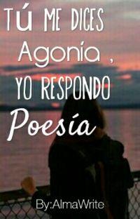 Tú Me Dices Agonía, Yo Respondo Poesía.  cover