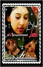 Blind Love {completed} by manan9diwani