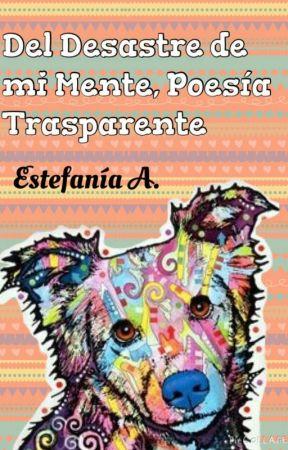 Del Desastre De Mi Mente, Poesía Trasparente  by estefa141298
