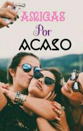 Amigas Por Acaso by IsabellaLavras