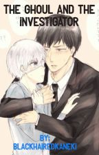 The Ghoul and The Investigator (Tokyo Ghoul Fanfiction) by BlackHairedKaneki