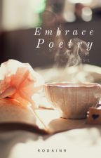 Embrace Poetry ||Wattys2016|| by RodainR