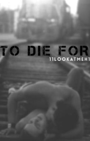 To Die For. (BoyxBoy) by 11LookAtMeh11