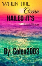 When The Ocean Hailed It's Last Wave by Coleo33