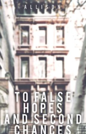 To False Hopes and Second Chances by The_Wild_Youth_