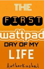 The First Wattpad Day Of My Life (#JustWriteIt) by AuthorKushal