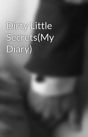 Dirty Little Secrets(My Diary) by ddlgbbg
