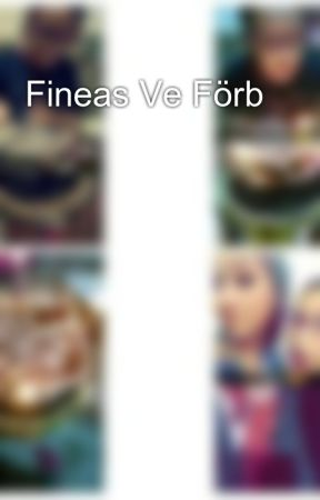 Fineas Ve Förb by betulmerve1