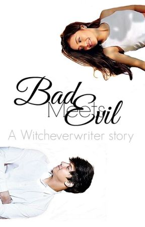 [BME 1] : BAD MEETS EVIL (Completed) by witcheverwriter