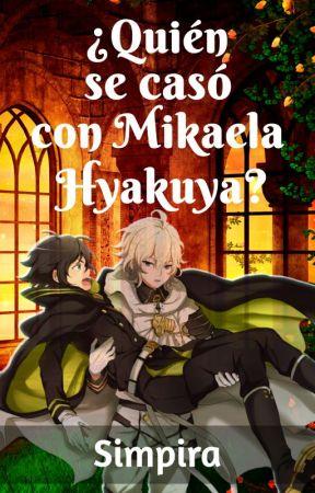 ¿Quién se casó con Mikaela Hyakuya? by Simpira