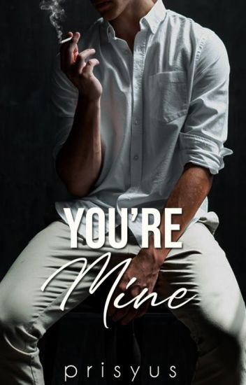 You're Mine (UNDER MAJOR REVISIONS)